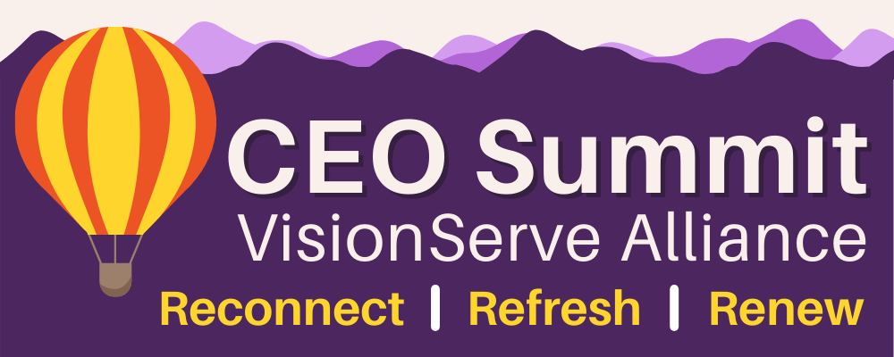 CEO Summit at VisionServe Alliance - Reconnect, Refresh, renew